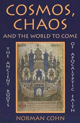 Cosmos, Chaos, & the World to Come - The Ancient Roots of Apocalyptic Faith