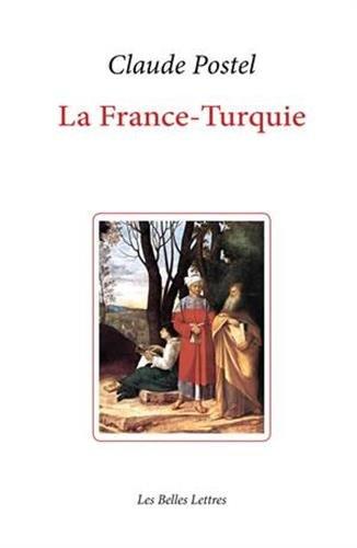 La France-Turquie: La Turquie vue de France au XVIe siècle