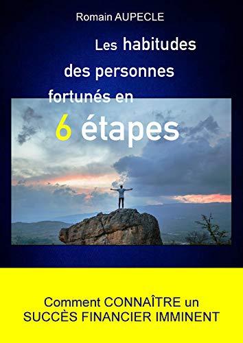 Couverture du livre Comment connaître un SUCCÈS FINANCIER IMMINENT: Les HABITUDES des personnes fortunés en 6 ÉTAPES