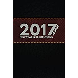"New Years Resolution Journal: A Simple 6"" x 9"" Daily Journal To Take Your Life To The Next Level In 2017 - Black Leather Free Edition For Men And Women (New Years Resolution Journal - 2017)"