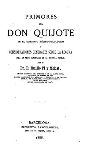 Primores del Don Quijote en el Concepto Médico-Psicológico y Consideraciones Generales Sobre la Locura por Emilio Pi y Molist