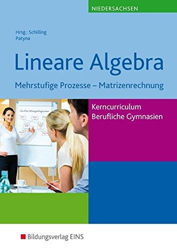 Mathematik - Ausgabe für das Kerncurriculum für Berufliche Gymnasien in Niedersachsen: Lineare Algebra, Mehrstufige Prozesse - Matrizenrechnung: Schülerband