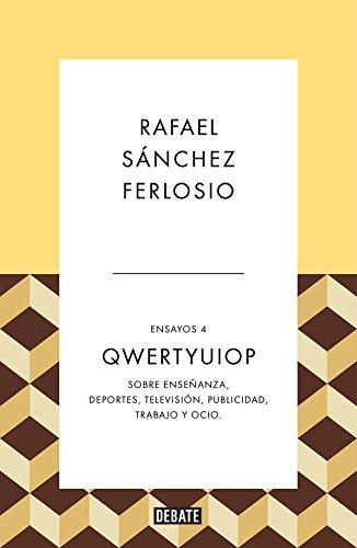 Qwertyuiop (Ensayos 4): Sobre enseñanza, deportes, televisión, publicidad, trabajo y ocio. (Debate) por Rafael Sánchez Ferlosio