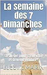 La semaine des 7 Dimanches : stratégie pour s'enrichir et devenir rentier !