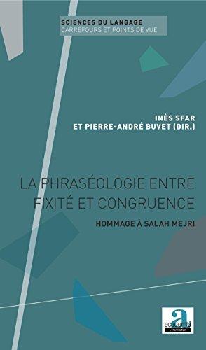 La phraséologie entre fixité et congruence: Hommage à Salah Mejri (Sciences du langage Carrefour et Points de vue t. 19) (French Edition)