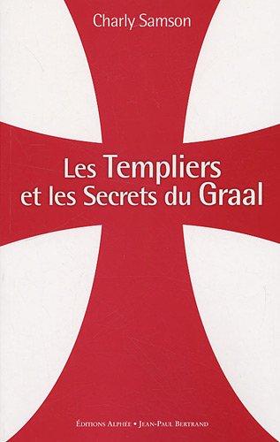 Les Templiers et les secrets du Graal par Charly Samson