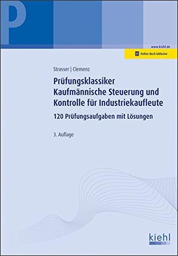 Prüfungsklassiker Kaufmännische Steuerung und Kontrolle für Industriekaufleute: 120 Prüfungsaufgaben mit Lösungen.