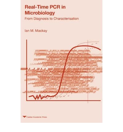 [( Real-time PCR in Microbiology: From Diagnosis to Characterization )] [by: Ian M. Mackay] [Sep-2007]