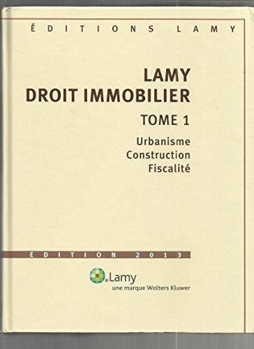 Lamy droit immobilier 2013 tomes 1 et 2 (sans cdrom) : Tome 1, Urbanisme, Construction, Fiscalité, Tome 2, Transaction, Gestion, Fiscalité