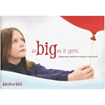 By Julie A. Stokes As Big as it Gets: Supporting a Child When a Parent is Seriously Ill (Winstons Wish) (2nd Revised edition)