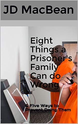 Eight Things a Prisoner's Family Can Do Wrong: & Five Ways to Prevent Doing Them (English Edition)