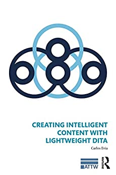 Descargar Creating Intelligent Content with Lightweight DITA (ATTW Series in Technical and Professional Communication) PDF