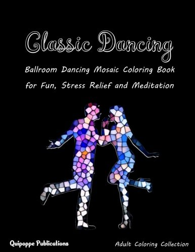 Classic Dancing: Ballroom Dancing Mosaic Coloring Book for Fun, Stress Relief and Meditation por Quipoppe Publications