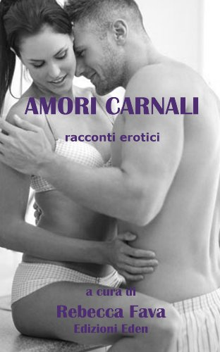 AMORI CARNALI - racconti erotici