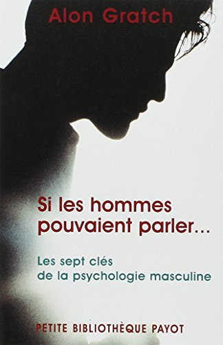 Si les hommes pouvaient parler... Les sept clés de la psychologie masculine