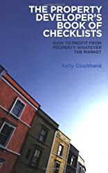 The Property Developer's Book of Checklists: How to Profit from Property Whatever the Market!