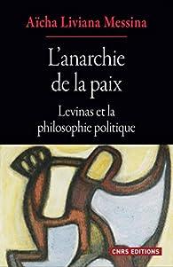 L'anarchie de la paix - Levinas et la philosophie politique par  Aicha liviana Messina