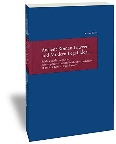 Ancient Roman Lawyers and Modern Legal Ideals: Studies on the impact of contemporary concerns in the interpretation of ancient Roman legal history (Studien zur Europäischen Rechtsgeschichte, Band 220)
