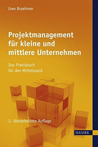 Projektmanagement für kleine und mittlere Unternehmen: Das Praxisbuch für den Mittelstand