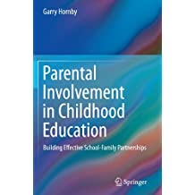 Parental Involvement in Childhood Education: Building Effective School-Family Partnerships