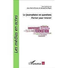 Le journalisme en questions: Former pour innover (Les médias en actes)
