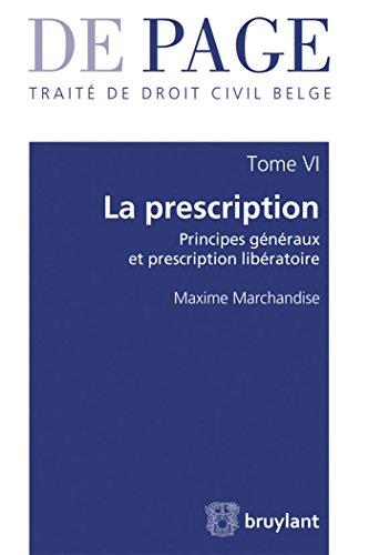 Traité de droit civil belge - Tome VI : La prescription: Principes généraux et prescription libératoire par Maxime Marchandise