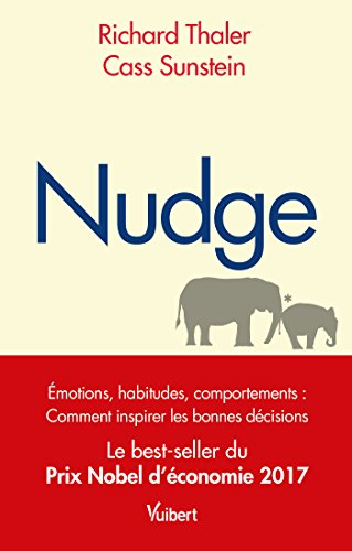 Nudge - Émotions, habitudes, comportements : comment inspirer les bonnes décisions - Le best-seller du Prix Nobel d économie 2017 par Richard H. Thaler