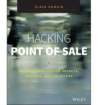 [( Hacking Point of Sale: Payment Application Secrets, Threats, and Solutions By Gomzin, Slava ( Author ) Paperback Feb - 2014)] Paperback
