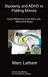 Bipolarity and ADHD to Folding Mirrors: Poems Reflecting on the Mind, Life, Nature and Space by Latham, Marc (2010) Paperback