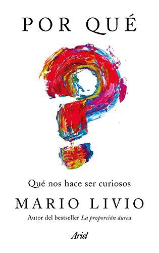 Por qué: Qué nos hace ser curiosos por Mario Livio