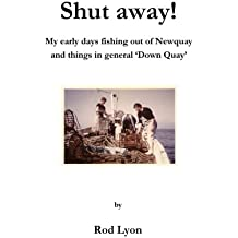 Shut Away!: My Early Days Fishing out of Newquay and Things in General 'Down Quay'