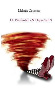 De pressions en dépression par Melanie Courtois
