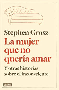 La mujer que no quería amar: Y otras historias sobre el inconsciente (Spanish Edition) by [Grosz, Stephen]