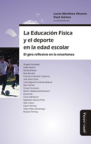 La Educación Física y el deporte en la edad escolar: El giro reflexivo en la enseñanza por Raúl  Gómez