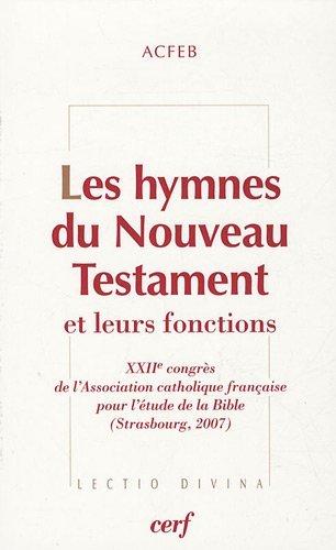 Les hymnes du Nouveau Testament et leurs fonctions : XXIIe congrès de l'Association catholique française pour l'étude de la Bible (Strasbourg, 2007)