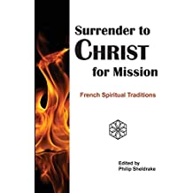Surrender to Christ for Mission: French Spiritual Traditions