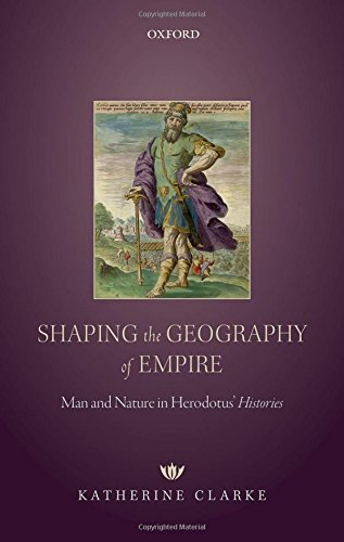 Shaping the Geography of Empire: Man and Nature in Herodotus' Histories por Katherine Clarke
