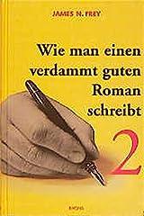 Wie man einen verdammt guten Roman schreibt, Bd.2, Anleitungen zum spannenden Erzählen für Fortgeschrittene Gebundene Ausgabe