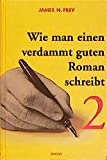 Wie man einen verdammt guten Roman schreibt, Bd.2, Anleitungen zum spannenden Erzählen für Fortgeschrittene