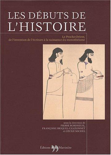 Les débuts de l'Histoire : Le Proche-Orient, de l'invention de l'écriture à la naissance du monothéisme