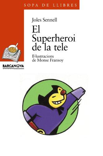 El Superheroi de la tele (Llibres Infantils I Juvenils - Sopa De Llibres. Sèrie Taronja) por Joles Sennell