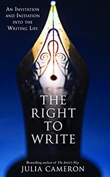 The Right to Write: An Invitation and Initiation into the Writing Life by [Cameron, Julia]