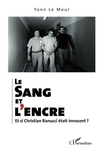 Le sang et l'encre. Et si Christian Ranucci était innocent ? par Yann Le Meur