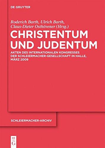 Christentum und Judentum: Akten des Internationalen Kongresses der Schleiermacher-Gesellschaft in Halle, März 2009 (Schleiermacher-Archiv, Band 24)
