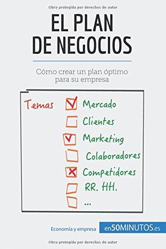 El plan de negocios: Cómo crear un plan óptimo para su empresa por 50Minutos.Es
