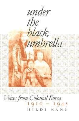 [(Under the Black Umbrella: Voices from Colonial Korea, 1910-1945)] [Author: Hildi Kang] published on (October, 2005)