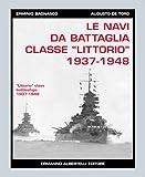 Le navi da battaglia, classe Littorio (1937-1948). Ediz. illustrata