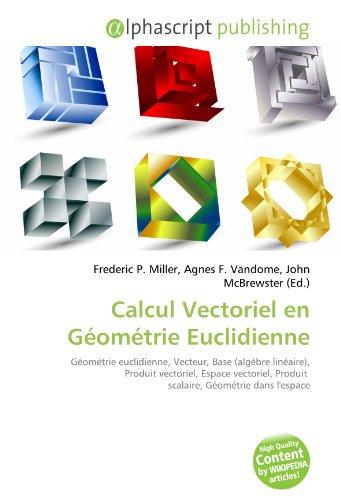 Calcul Vectoriel en Géométrie Euclidienne: Géométrie euclidienne, Vecteur, Base (algèbre linéaire), Produit vectoriel, Espace vectoriel, Produit scalaire, Géométrie dans l'espace