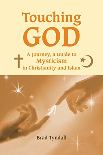 Touching God: A Journey, a Guide to Mysticism in Christianity and Islam by Brad Tyndall (24-Mar-2014) Paperback