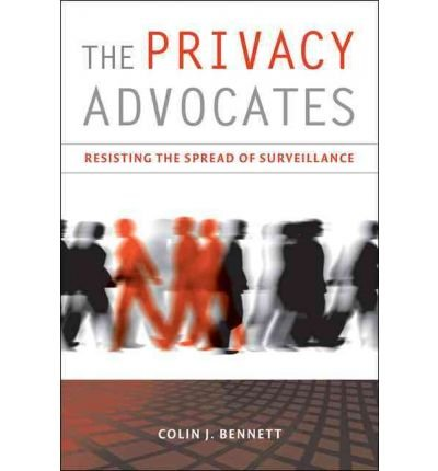 [(The Privacy Advocates: Resisting the Spread of Surveillance )] [Author: Colin J. Bennett] [Sep-2010]